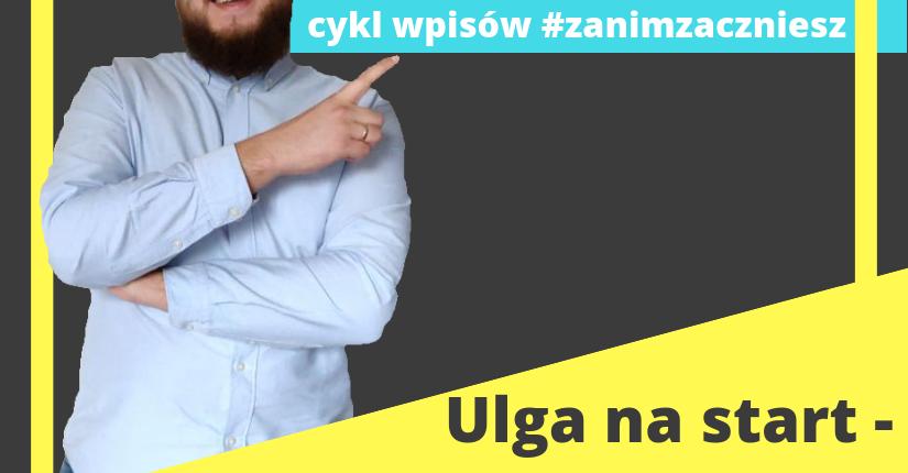 zdjęcie wpisu Ulga na start – czyli 6 miesięcy bez składek ZUS